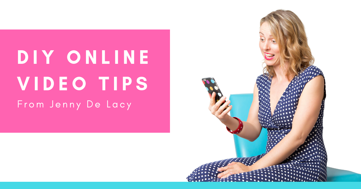 DIY Online Video Tips from Jenny De Lacy