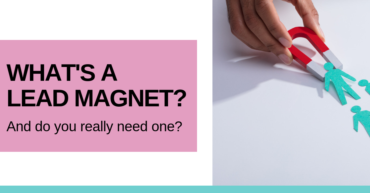 What's a Lead Magnet and Do You Really Need One?