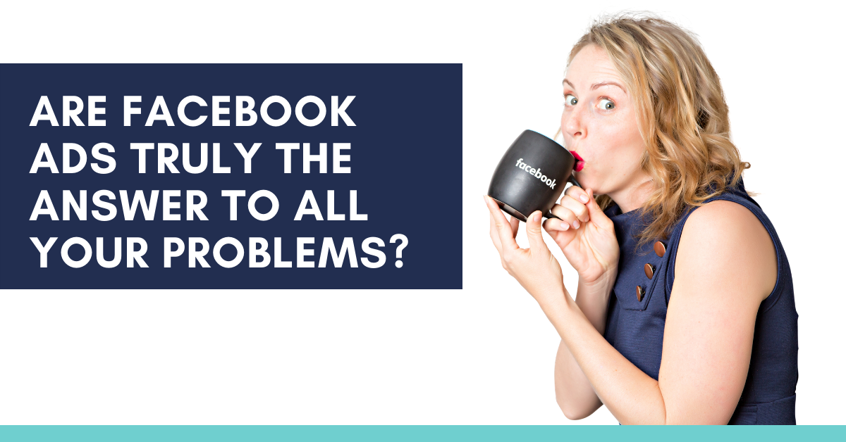 Are Facebook Ads truly the answer to all your problems?